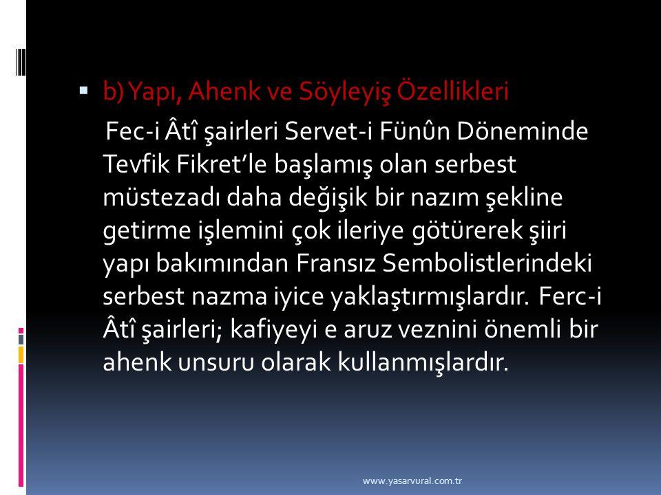  b) Yapı, Ahenk ve Söyleyiş Özellikleri Fec-i Âtî şairleri Servet-i Fünûn Döneminde Tevfik Fikret'le başlamış olan serbest müstezadı daha değişik bir