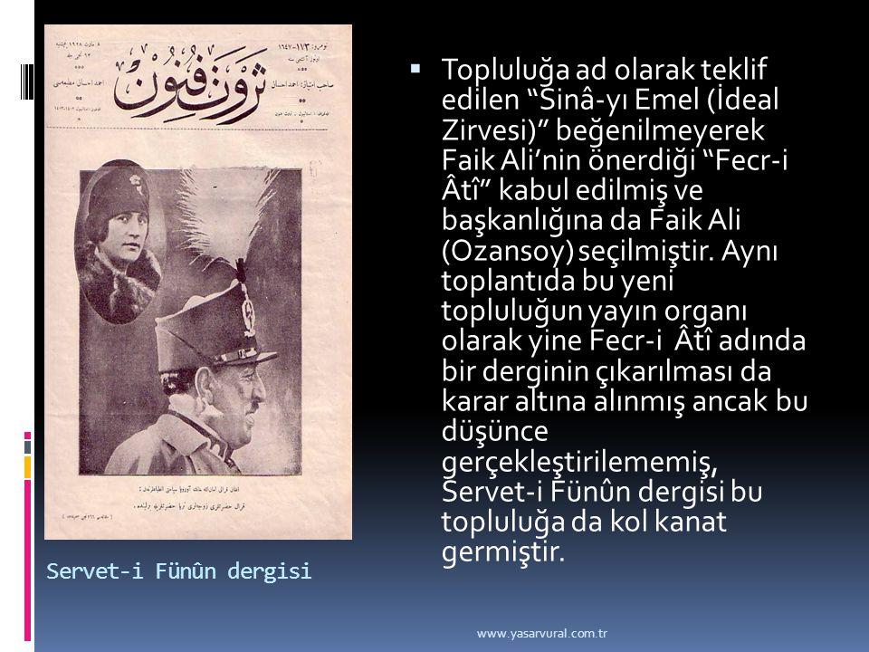 """Servet-i Fünûn dergisi  Topluluğa ad olarak teklif edilen """"Sinâ-yı Emel (İdeal Zirvesi)"""" beğenilmeyerek Faik Ali'nin önerdiği """"Fecr-i Âtî"""" kabul edil"""