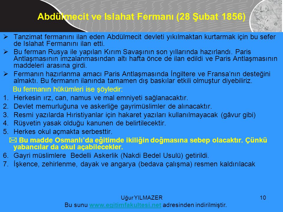  Tanzimat fermanını ilan eden Abdülmecit devleti yıkılmaktan kurtarmak için bu sefer de Islahat Fermanını ilan etti.