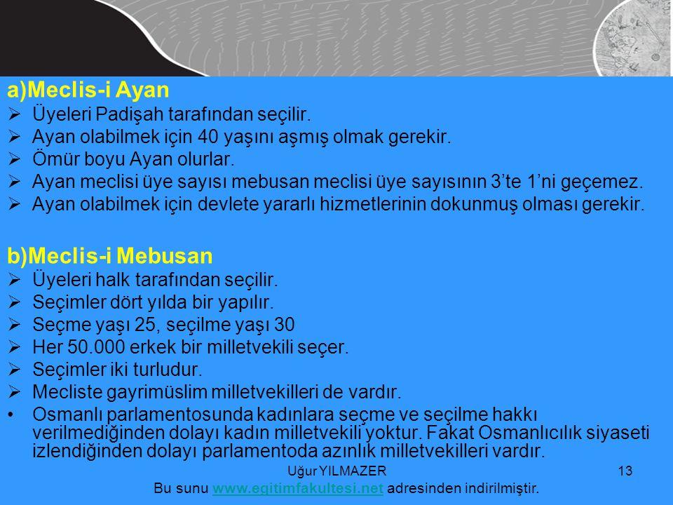 a)Meclis-i Ayan  Üyeleri Padişah tarafından seçilir.