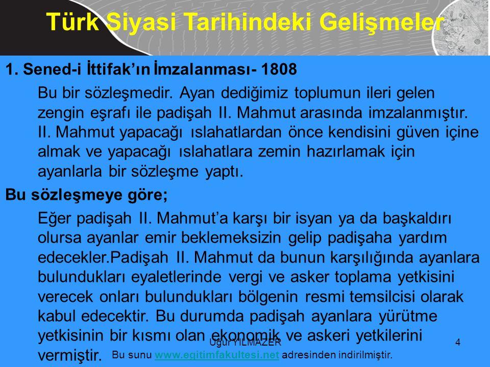 Türk Siyasi Tarihindeki Gelişmeler 1.Sened-i İttifak'ın İmzalanması- 1808 Bu bir sözleşmedir.