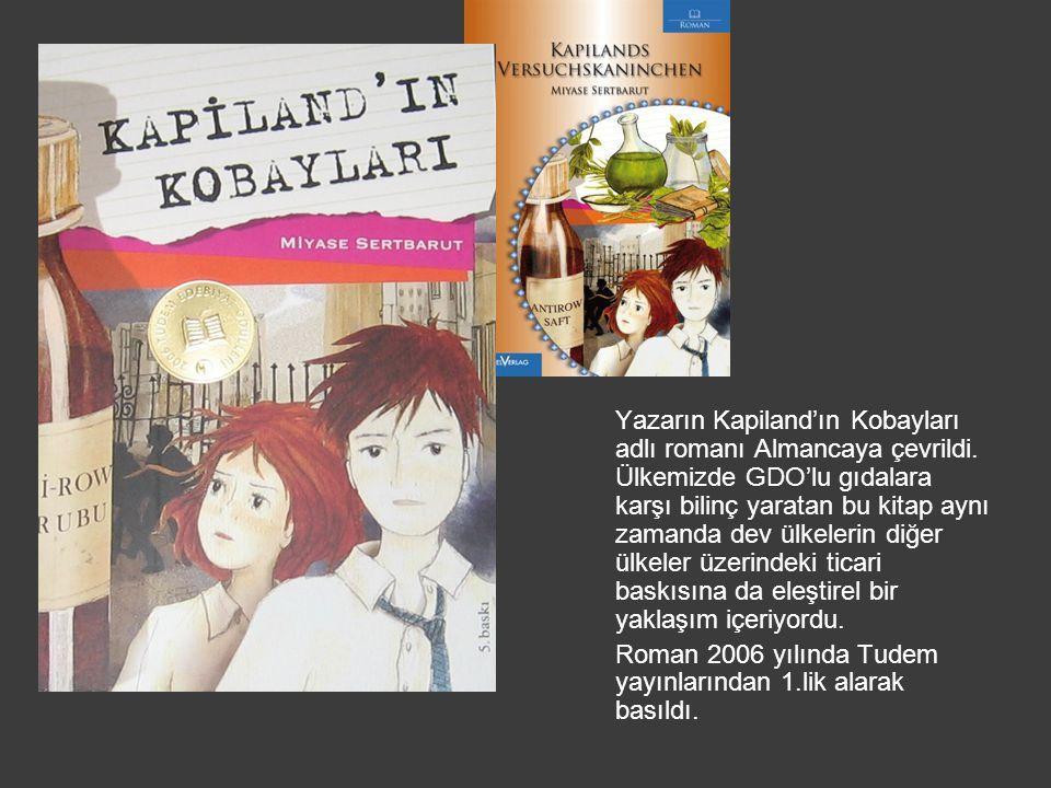 Yazarın Kapiland'ın Kobayları adlı romanı Almancaya çevrildi. Ülkemizde GDO'lu gıdalara karşı bilinç yaratan bu kitap aynı zamanda dev ülkelerin diğer