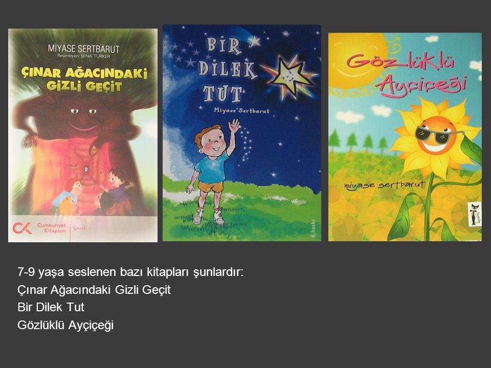 7-9 yaşa seslenen bazı kitapları şunlardır: Çınar Ağacındaki Gizli Geçit Bir Dilek Tut Gözlüklü Ayçiçeği