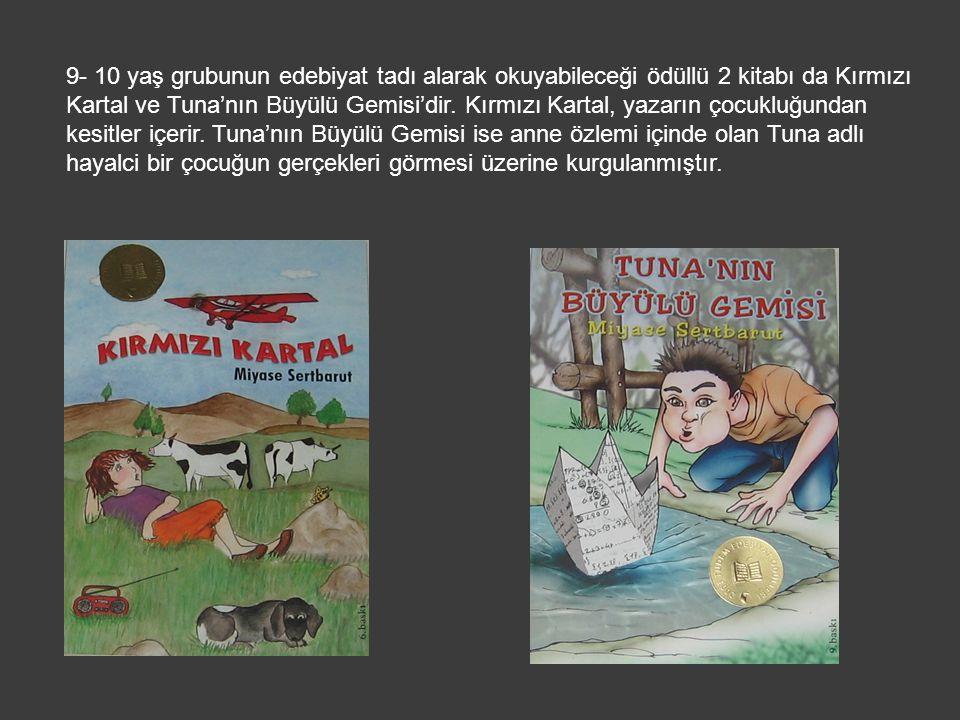 9- 10 yaş grubunun edebiyat tadı alarak okuyabileceği ödüllü 2 kitabı da Kırmızı Kartal ve Tuna'nın Büyülü Gemisi'dir. Kırmızı Kartal, yazarın çocuklu
