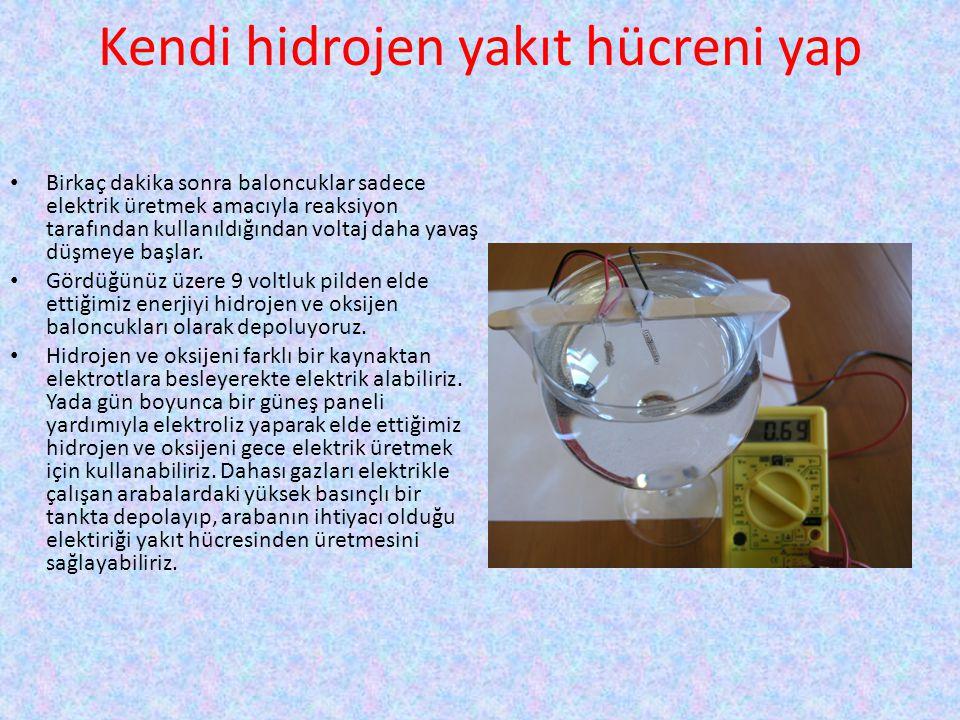 Kendi hidrojen yakıt hücreni yap • Birkaç dakika sonra baloncuklar sadece elektrik üretmek amacıyla reaksiyon tarafından kullanıldığından voltaj daha yavaş düşmeye başlar.