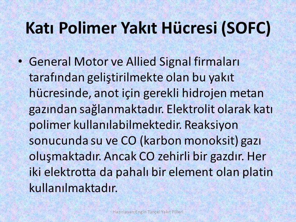 Katı Polimer Yakıt Hücresi (SOFC) • General Motor ve Allied Signal firmaları tarafından geliştirilmekte olan bu yakıt hücresinde, anot için gerekli hidrojen metan gazından sağlanmaktadır.