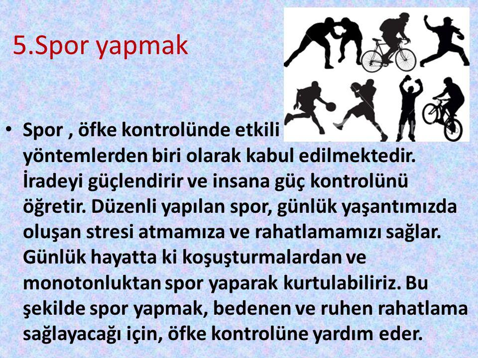 5.Spor yapmak • Spor, öfke kontrolünde etkili yöntemlerden biri olarak kabul edilmektedir. İradeyi güçlendirir ve insana güç kontrolünü öğretir. Düzen