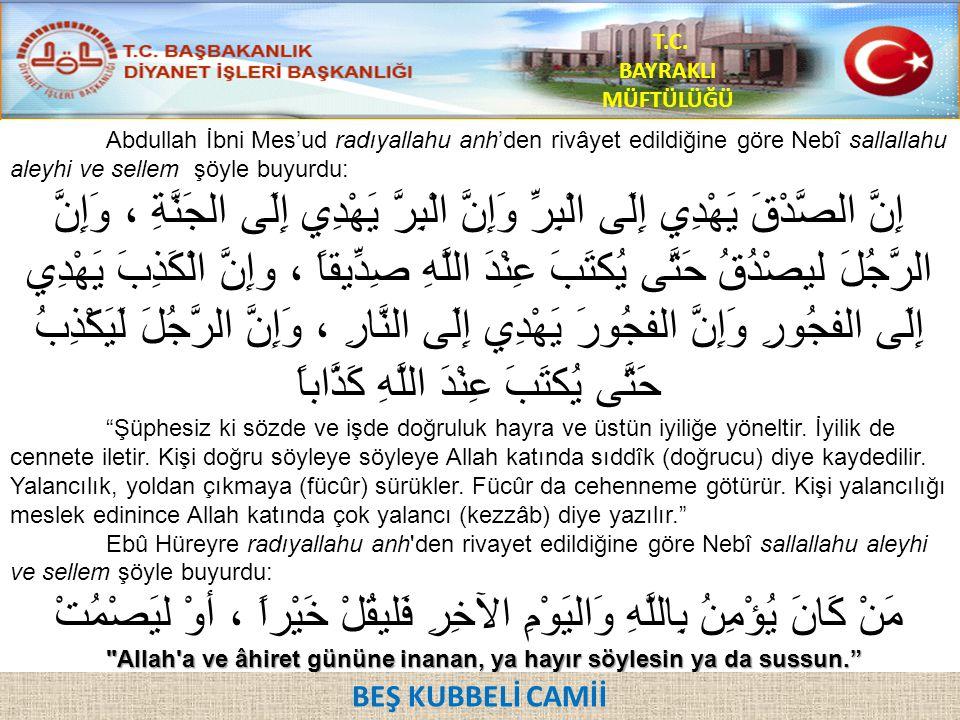 Abdullah İbni Mes'ud radıyallahu anh'den rivâyet edildiğine göre Nebî sallallahu aleyhi ve sellem şöyle buyurdu: إِنَّ الصَّدْقَ يَهْدِي إِلَى الْبِرّ
