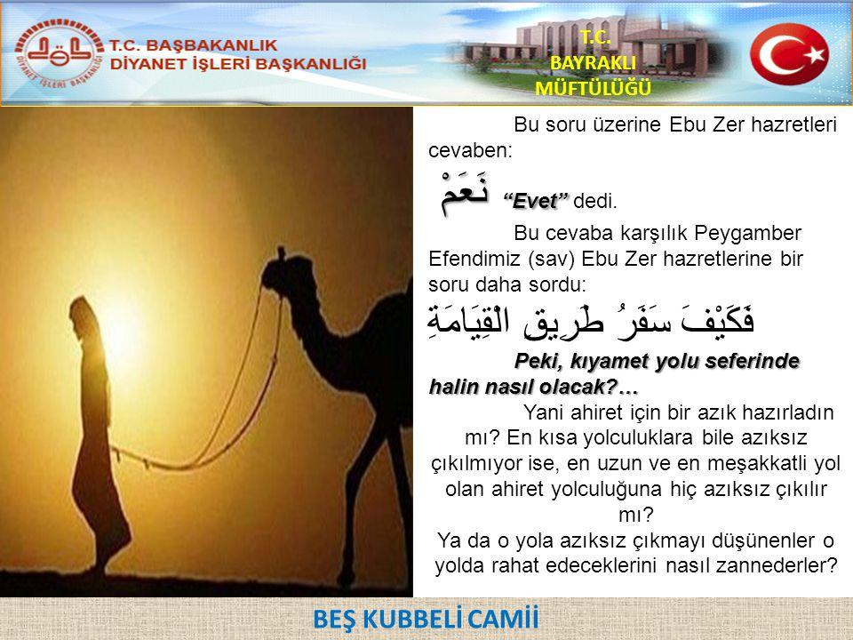 """Bu soru üzerine Ebu Zer hazretleri cevaben: نَعَمْ """"Evet"""" نَعَمْ """"Evet"""" dedi. Bu cevaba karşılık Peygamber Efendimiz (sav) Ebu Zer hazretlerine bir so"""