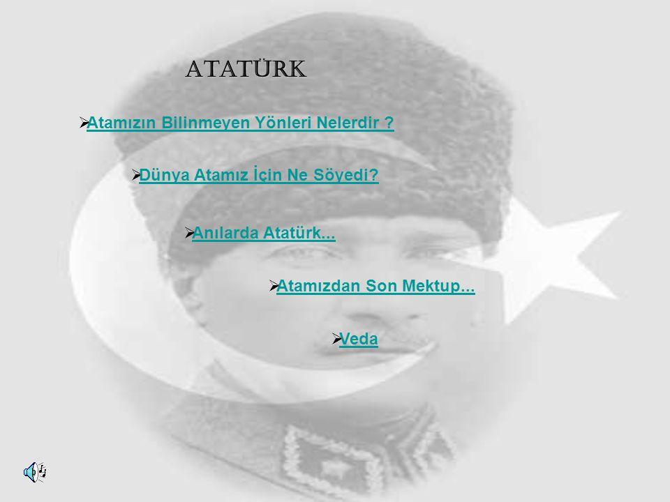 Atatürk  Atamızın Bilinmeyen Yönleri Nelerdir .Atamızın Bilinmeyen Yönleri Nelerdir .