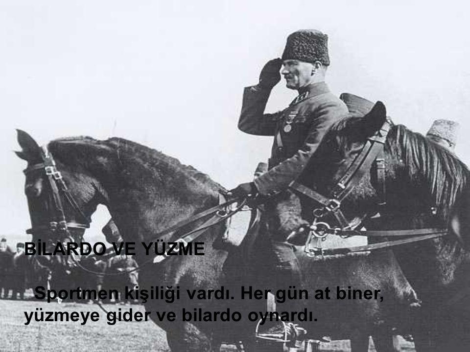 BİLARDO VE YÜZME Sportmen kişiliği vardı. Her gün at biner, yüzmeye gider ve bilardo oynardı.