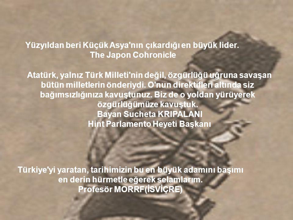 Atatürk, yalnız Türk Milleti nin değil, özgürlüğü uğruna savaşan bütün milletlerin önderiydi.