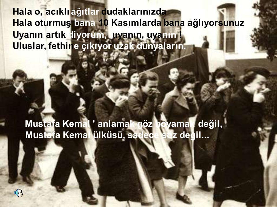 Mustafa Kemal anlamak göz boyamak değil, Mustafa Kemal ülküsü, sadece söz değil...