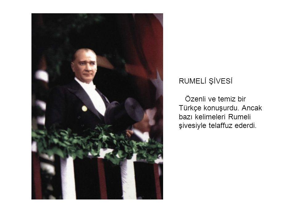 RUMELİ ŞİVESİ Özenli ve temiz bir Türkçe konuşurdu.