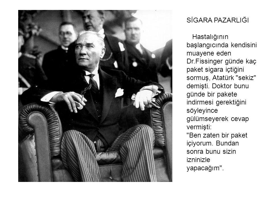 SİGARA PAZARLIĞI Hastalığının başlangıcında kendisini muayene eden Dr.Fissinger günde kaç paket sigara içtiğini sormuş, Atatürk sekiz demişti.