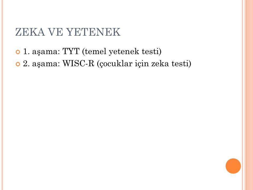 ZEKA VE YETENEK 1. aşama: TYT (temel yetenek testi) 2. aşama: WISC-R (çocuklar için zeka testi)