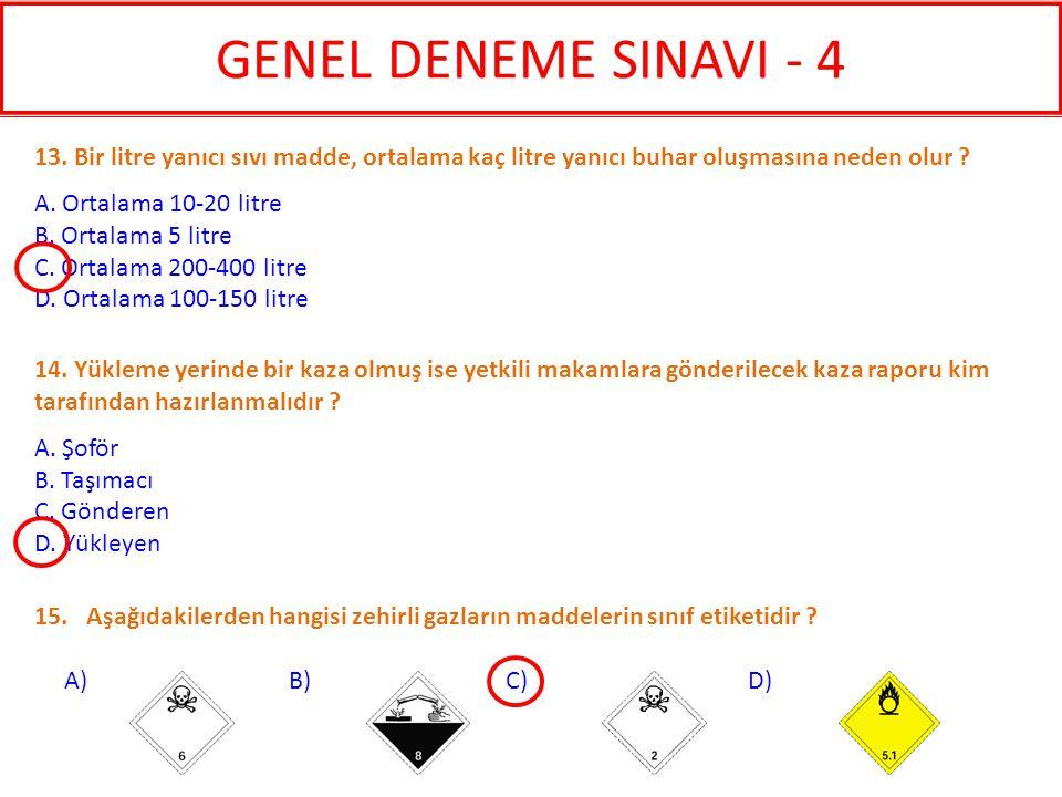 15. Aşağıdakilerden hangisi zehirli gazların maddelerin sınıf etiketidir ? A) B) C) D) 14. Yükleme yerinde bir kaza olmuş ise yetkili makamlara gönder