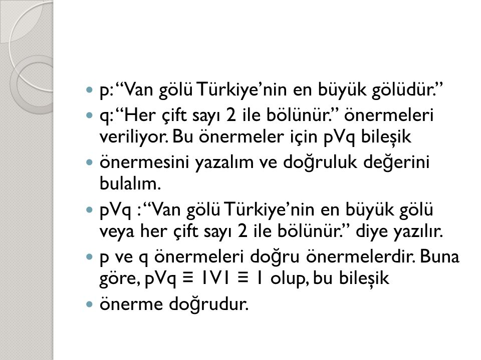  p: Van gölü Türkiye'nin en büyük gölüdür.  q: Her çift sayı 2 ile bölünür. önermeleri veriliyor.