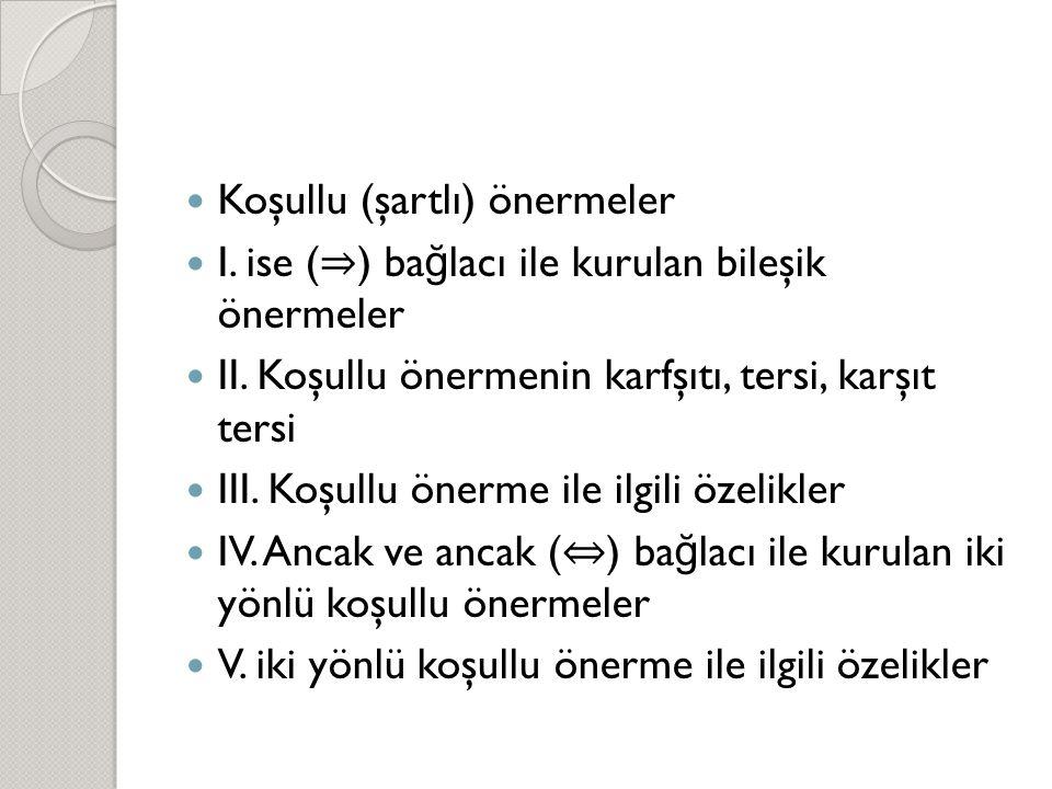  Koşullu (şartlı) önermeler  I.ise ( ⇒ ) ba ğ lacı ile kurulan bileşik önermeler  II.