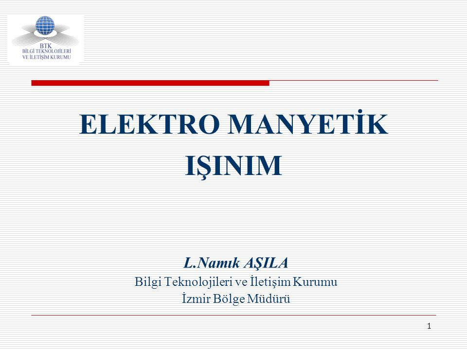 1 ELEKTRO MANYETİK IŞINIM L.Namık AŞILA Bilgi Teknolojileri ve İletişim Kurumu İzmir Bölge Müdürü