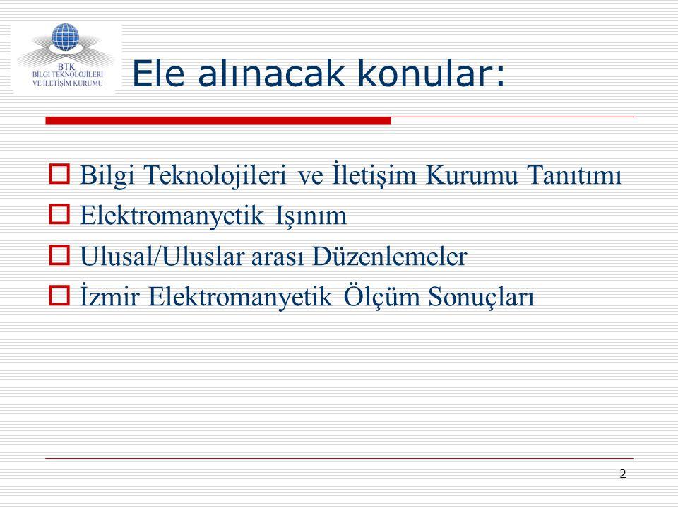 2 Ele alınacak konular:  Bilgi Teknolojileri ve İletişim Kurumu Tanıtımı  Elektromanyetik Işınım  Ulusal/Uluslar arası Düzenlemeler  İzmir Elektro