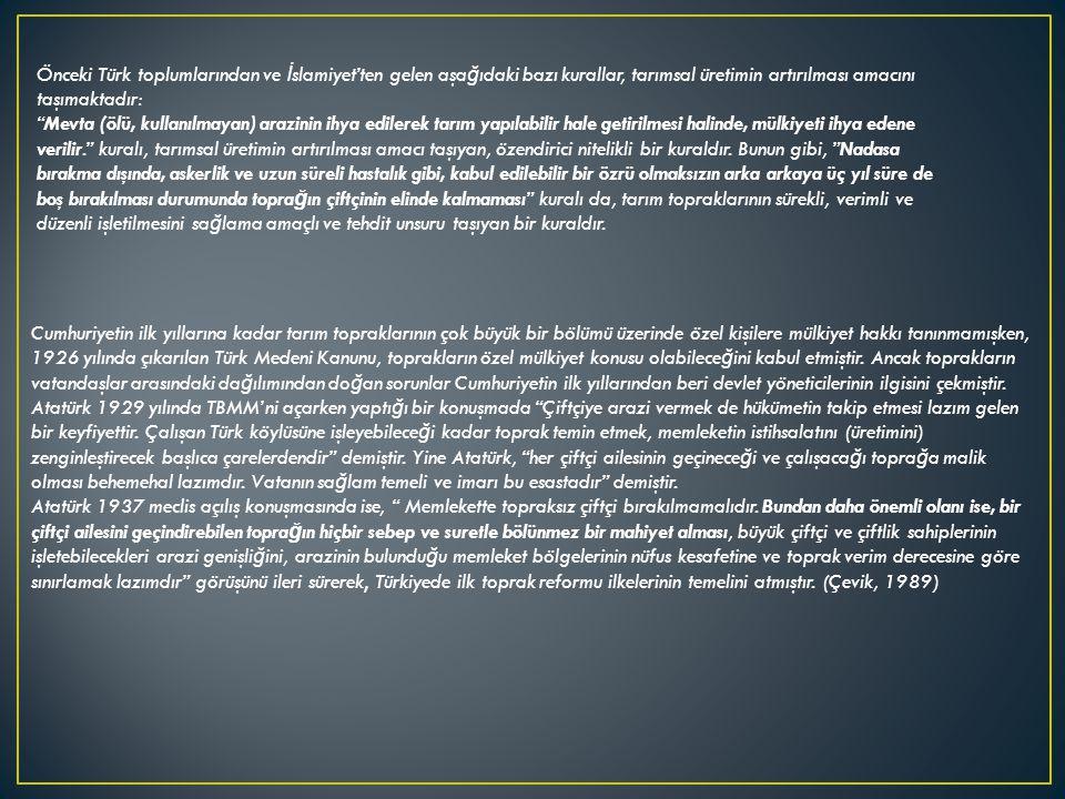 """Önceki Türk toplumlarından ve İ slamiyet'ten gelen aşa ğ ıdaki bazı kurallar, tarımsal üretimin artırılması amacını taşımaktadır: """"Mevta (ölü, kullanı"""