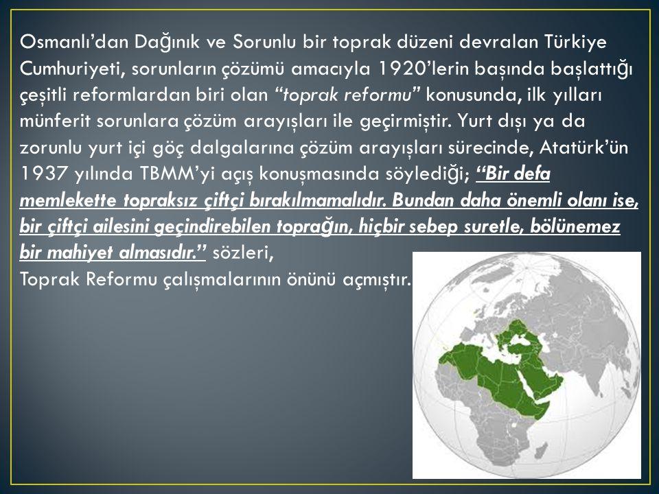 Osmanlı'dan Da ğ ınık ve Sorunlu bir toprak düzeni devralan Türkiye Cumhuriyeti, sorunların çözümü amacıyla 1920'lerin başında başlattı ğ ı çeşitli reformlardan biri olan toprak reformu konusunda, ilk yılları münferit sorunlara çözüm arayışları ile geçirmiştir.