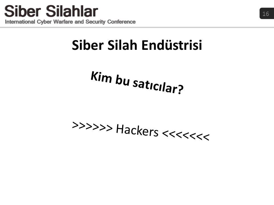 16 Kim bu satıcılar? >>>>>> Hackers <<<<<<< Siber Silah Endüstrisi