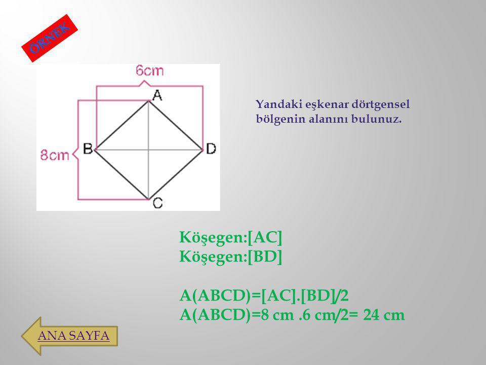 Yandaki eşkenar dörtgensel bölgenin alanını bulunuz. Köşegen:[AC] Köşegen:[BD] A(ABCD)=[AC].[BD]/2 A(ABCD)=8 cm.6 cm/2= 24 cm ANA SAYFA