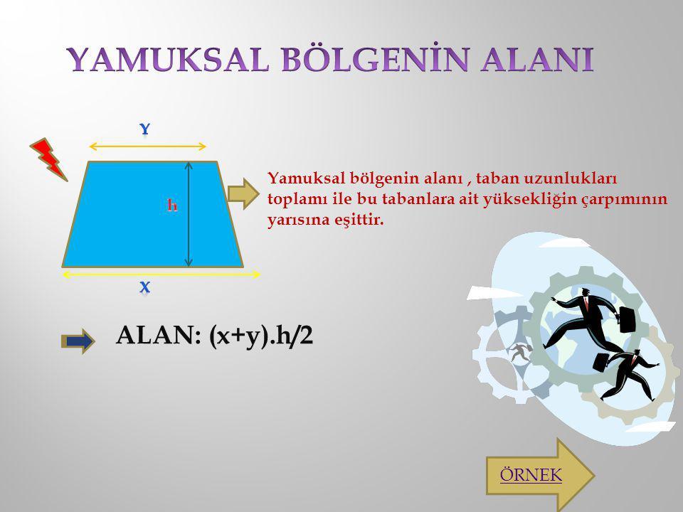 Yamuksal bölgenin alanı, taban uzunlukları toplamı ile bu tabanlara ait yüksekliğin çarpımının yarısına eşittir. ALAN: (x+y).h/2 ÖRNEK