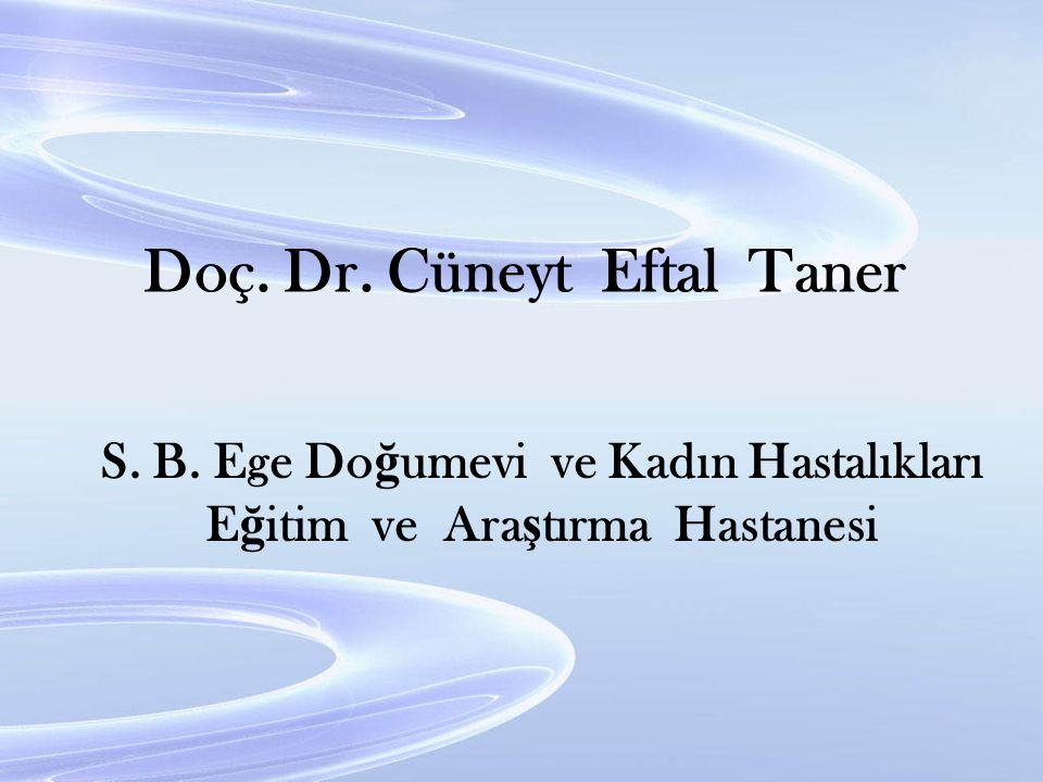 Doç. Dr. Cüneyt Eftal Taner S. B. Ege Do ğ umevi ve Kadın Hastalıkları E ğ itim ve Ara ş tırma Hastanesi