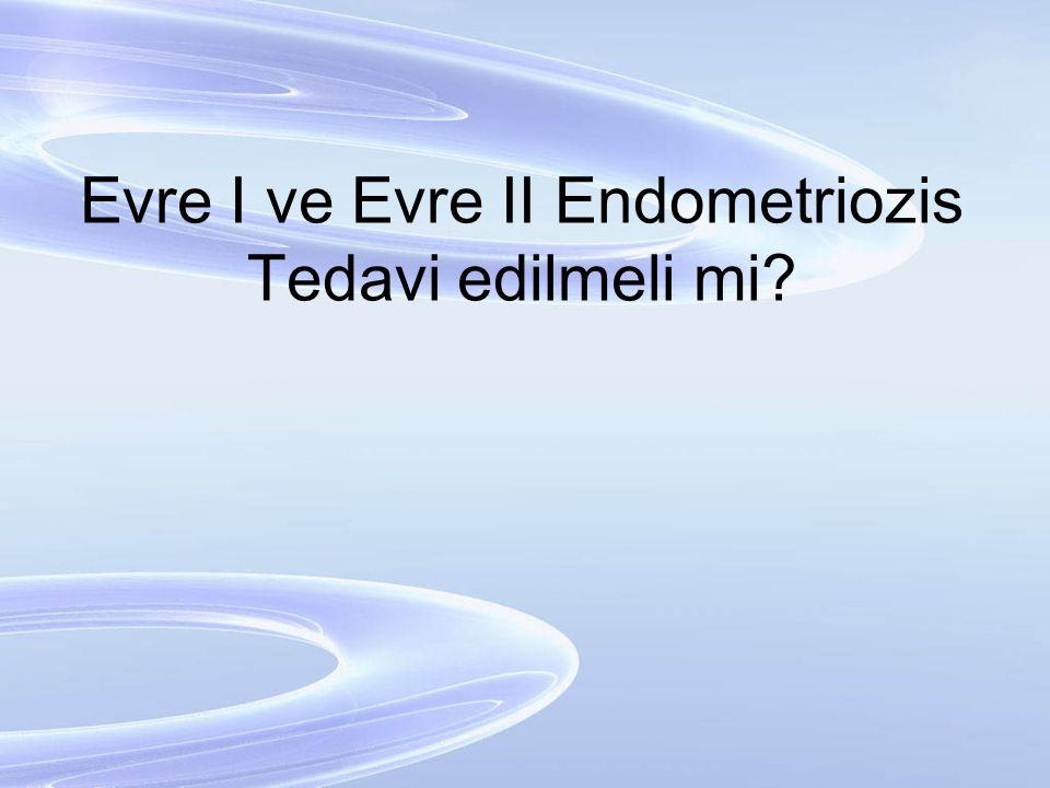 Evre I ve Evre II Endometriozis Tedavi edilmeli mi?