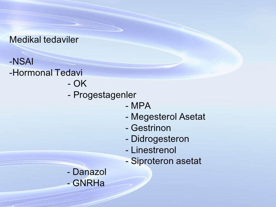 Medikal tedaviler -NSAI -Hormonal Tedavi - OK - Progestagenler - MPA - Megesterol Asetat - Gestrinon - Didrogesteron - Linestrenol - Siproteron asetat