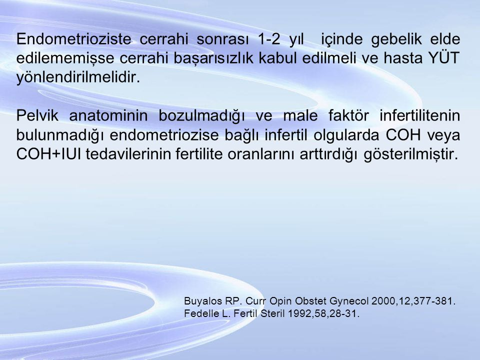 Endometrioziste cerrahi sonrası 1-2 yıl içinde gebelik elde edilememişse cerrahi başarısızlık kabul edilmeli ve hasta YÜT yönlendirilmelidir. Pelvik a