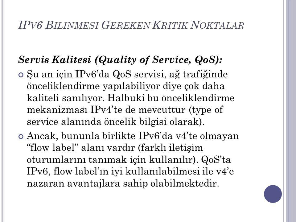 IP V 6 B ILINMESI G EREKEN K RITIK N OKTALAR Servis Kalitesi (Quality of Service, QoS): Şu an için IPv6'da QoS servisi, ağ trafiğinde önceliklendirme