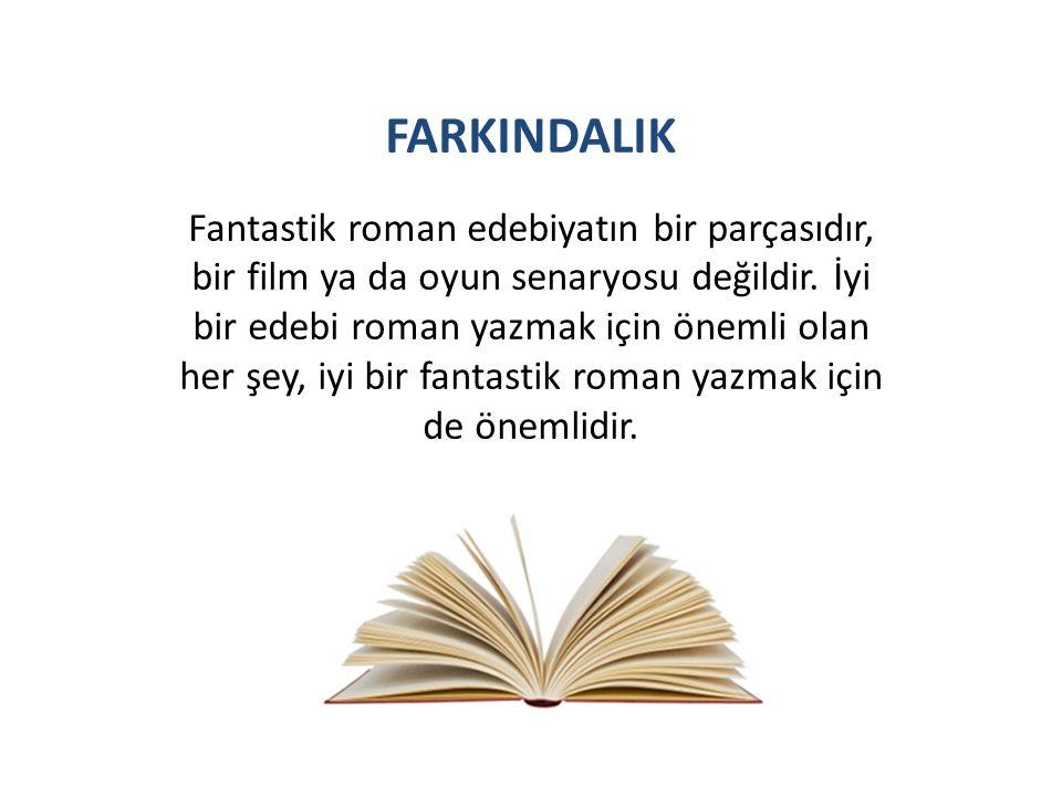 FARKINDALIK Fantastik roman edebiyatın bir parçasıdır, bir film ya da oyun senaryosu değildir. İyi bir edebi roman yazmak için önemli olan her şey, iy