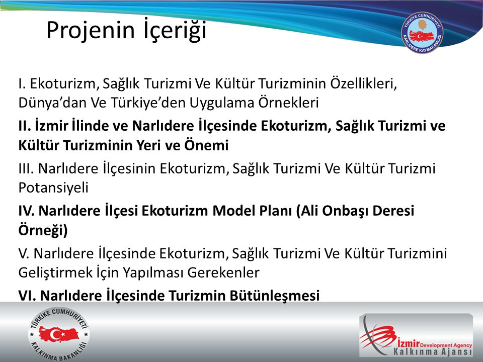 Projenin İçeriği I. Ekoturizm, Sağlık Turizmi Ve Kültür Turizminin Özellikleri, Dünya'dan Ve Türkiye'den Uygulama Örnekleri II. İzmir İlinde ve Narlıd