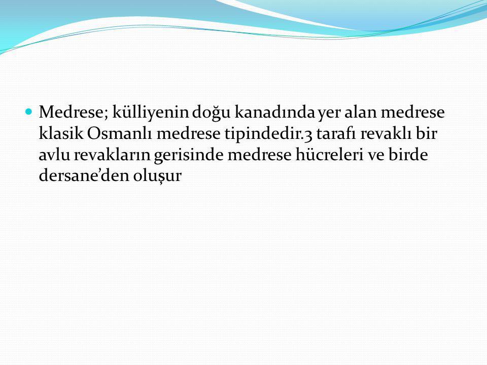  Medrese; külliyenin doğu kanadında yer alan medrese klasik Osmanlı medrese tipindedir.3 tarafı revaklı bir avlu revakların gerisinde medrese hücrele