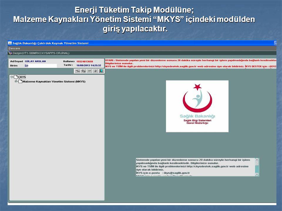 """Enerji Tüketim Takip Modülüne; Malzeme Kaynakları Yönetim Sistemi """"MKYS"""" içindeki modülden giriş yapılacaktır."""