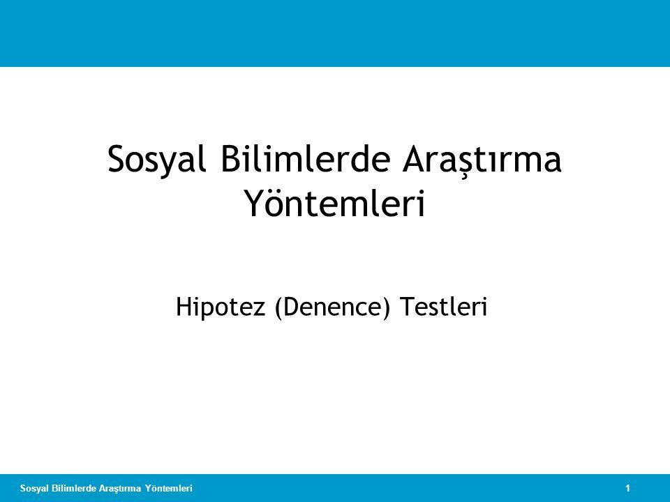 1Sosyal Bilimlerde Araştırma Yöntemleri Hipotez (Denence) Testleri