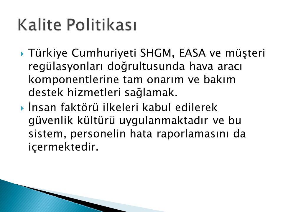  Türkiye Cumhuriyeti SHGM, EASA ve müşteri regülasyonları doğrultusunda hava aracı komponentlerine tam onarım ve bakım destek hizmetleri sağlamak.