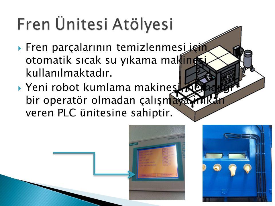  Fren parçalarının temizlenmesi için otomatik sıcak su yıkama makinesi kullanılmaktadır.
