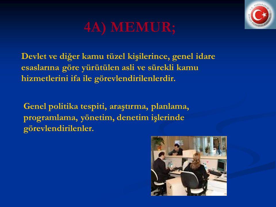 4A) MEMUR; Devlet ve diğer kamu tüzel kişilerince, genel idare esaslarına göre yürütülen asli ve sürekli kamu hizmetlerini ifa ile görevlendirilenlerdir.