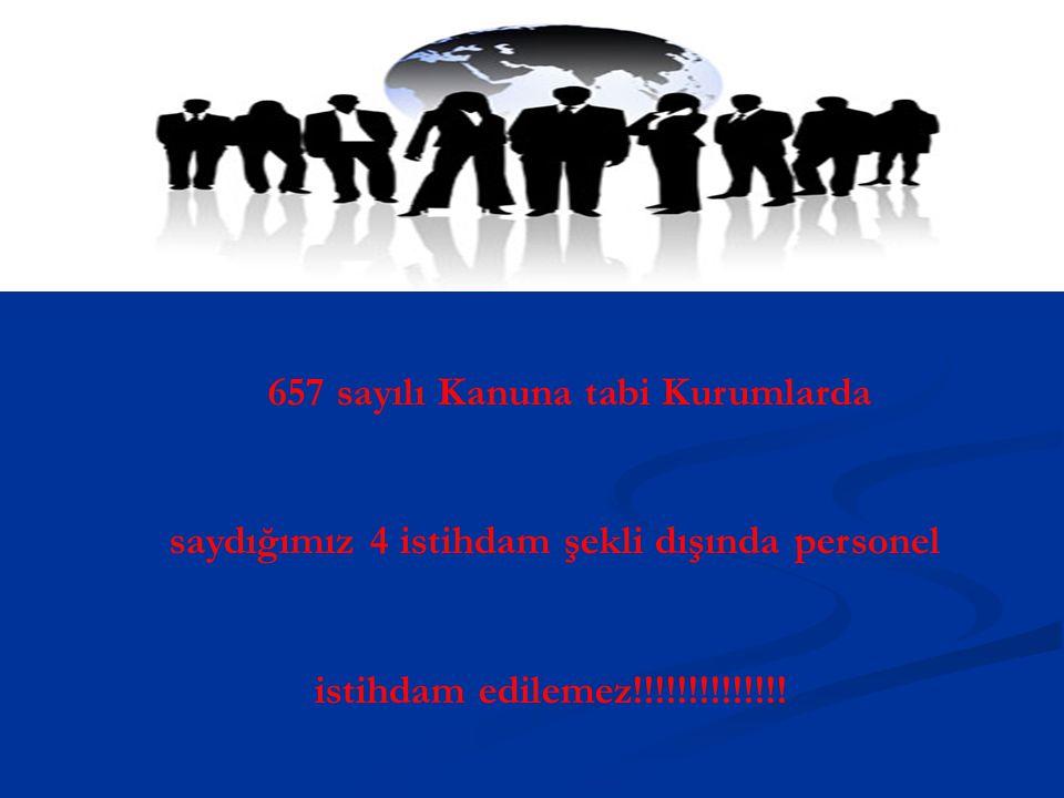 DEVLET MEMURLARI KANUNU 657 sayılı Kanuna tabi Kurumlarda saydığımız 4 istihdam şekli dışında personel istihdam edilemez!!!!!!!!!!!!!!