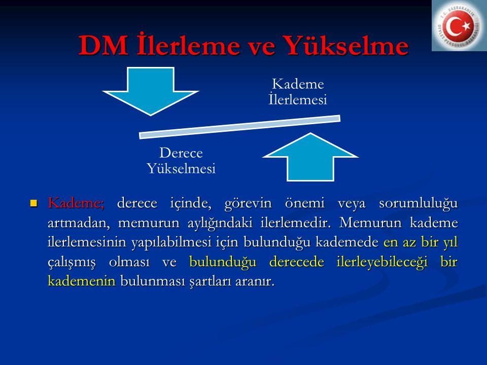 DM İlerleme ve Yükselme  Kademe; derece içinde, görevin önemi veya sorumluluğu artmadan, memurun aylığındaki ilerlemedir.