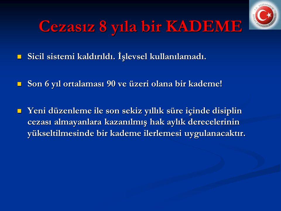 Cezasız 8 yıla bir KADEME  Sicil sistemi kaldırıldı.