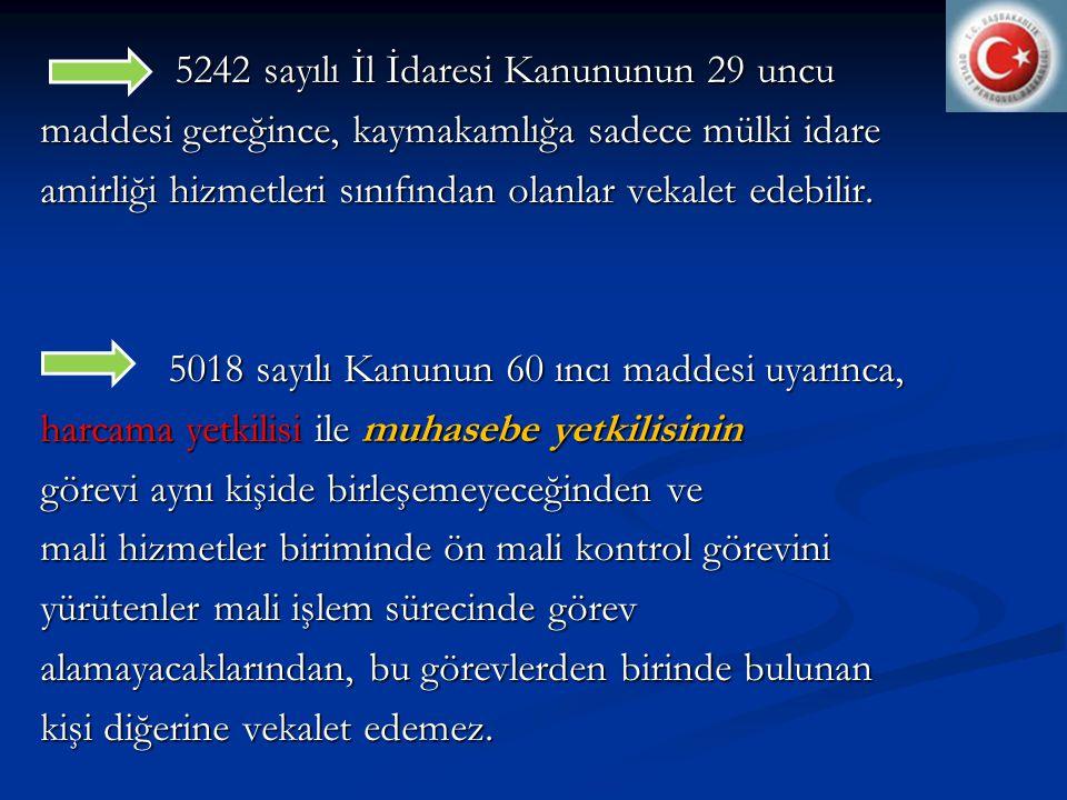 5242 sayılı İl İdaresi Kanununun 29 uncu 5242 sayılı İl İdaresi Kanununun 29 uncu maddesi gereğince, kaymakamlığa sadece mülki idare amirliği hizmetleri sınıfından olanlar vekalet edebilir.