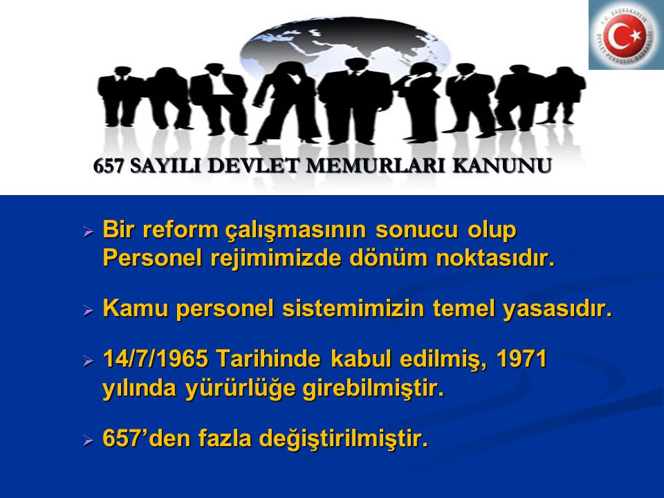 DEVLET MEMURLARI KANUNU  Bir reform çalışmasının sonucu olup Personel rejimimizde dönüm noktasıdır.