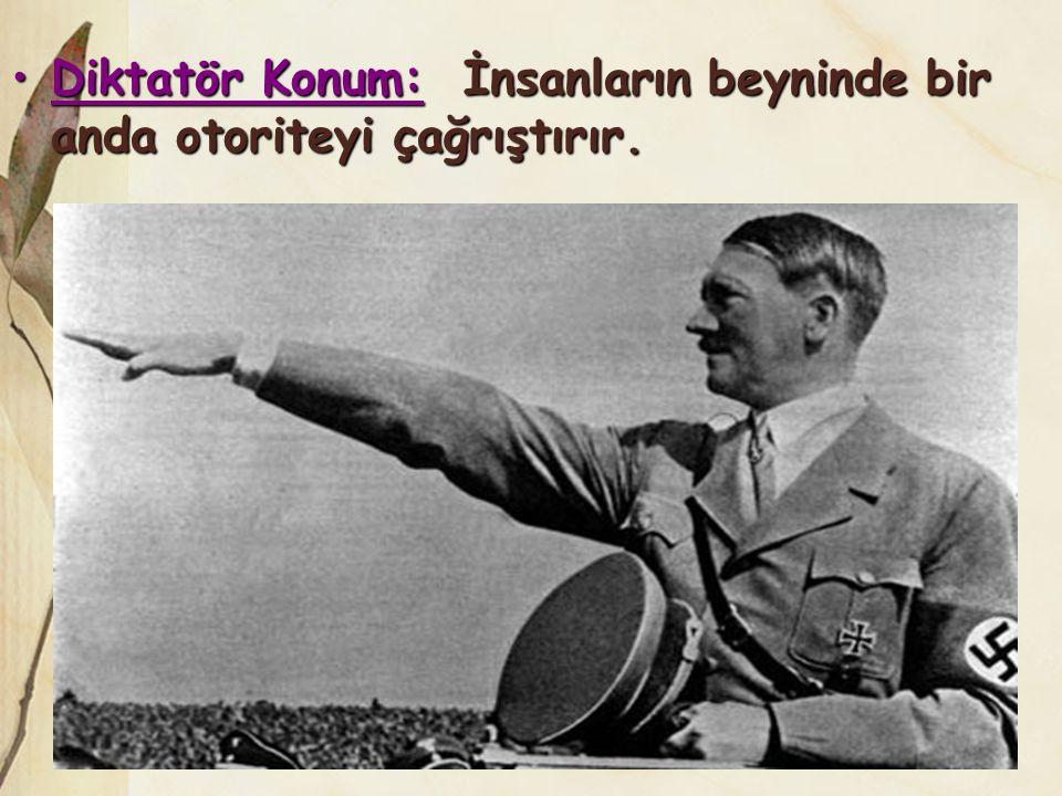 •Diktatör Konum: İnsanların beyninde bir anda otoriteyi çağrıştırır.