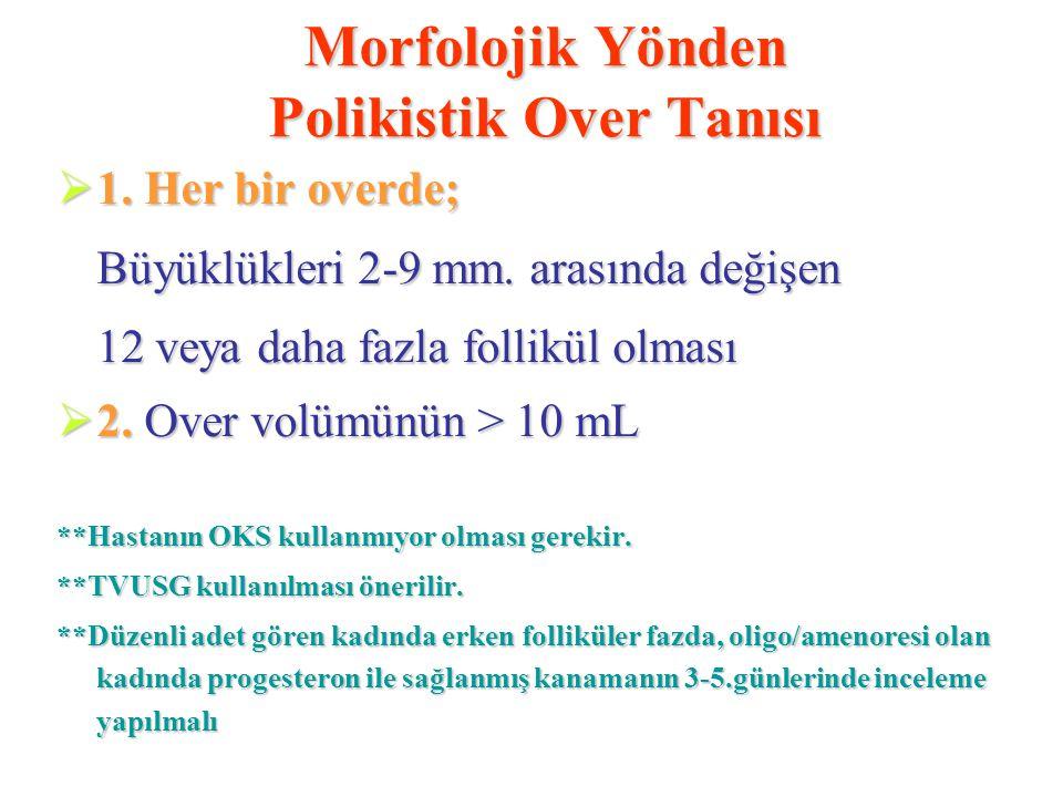 Morfolojik Yönden Polikistik Over Tanısı  1. Her bir overde; Büyüklükleri 2-9 mm. arasında değişen 12 veya daha fazla follikül olması  2. Over volüm